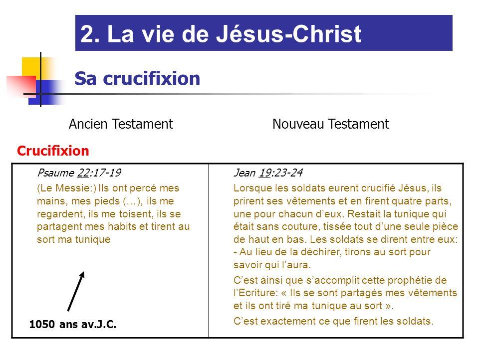 Ancien TestamentNouveau Testament Crucifixion Psaume 22:17-19 (Le Messie:) Ils ont percé mes mains, mes pieds (…), ils me regardent, ils me toisent, ils se partagent mes habits et tirent au sort ma tunique Jean 19:23-24 Lorsque les soldats eurent crucifié Jésus, ils prirent ses vêtements et en firent quatre parts, une pour chacun deux.