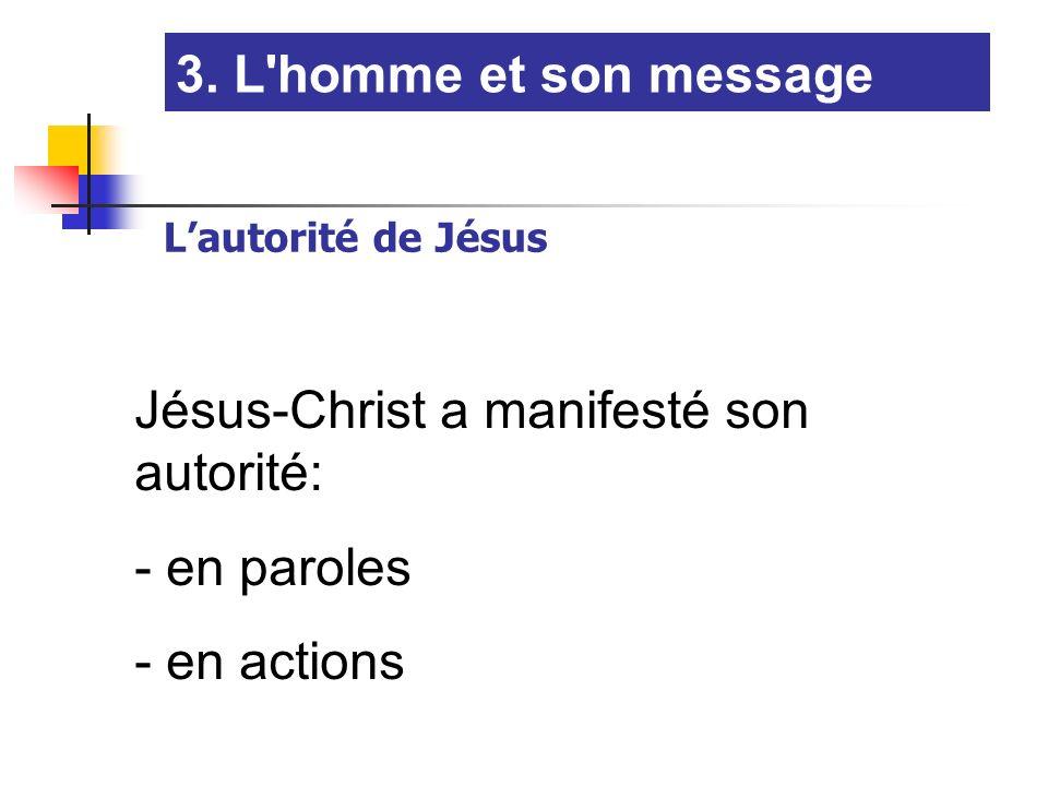 Lautorité de Jésus Jésus-Christ a manifesté son autorité: - en paroles - en actions 3.