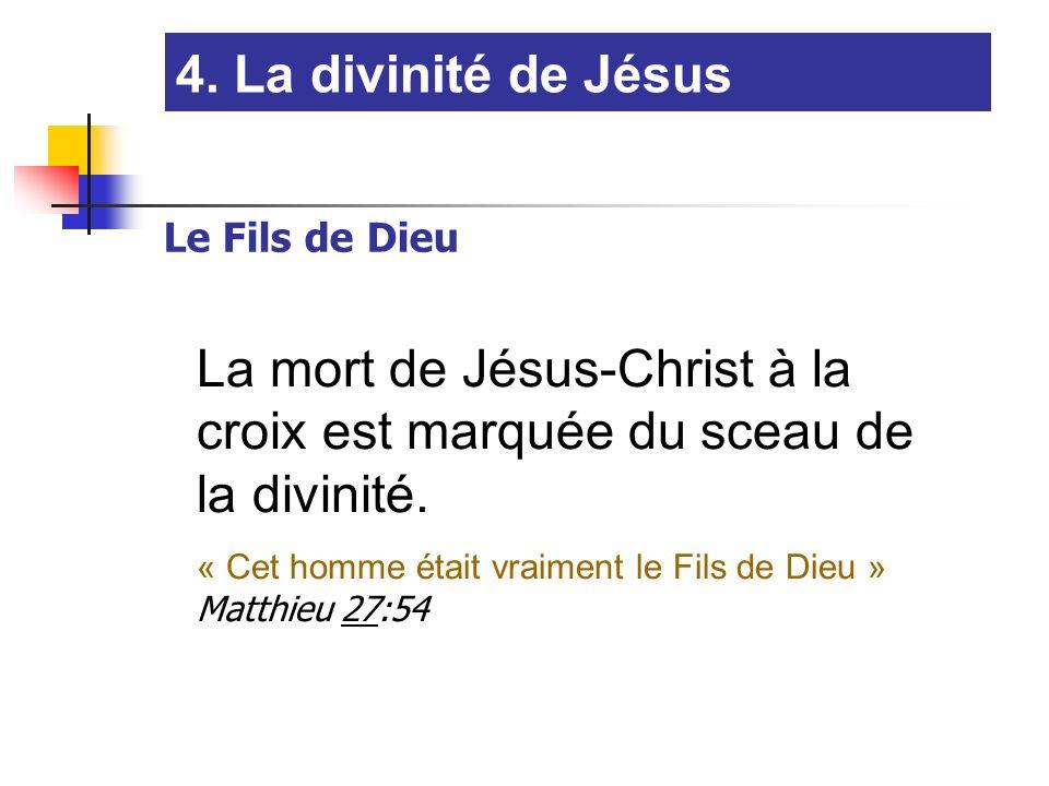 4. La divinité de Jésus Le Fils de Dieu La mort de Jésus-Christ à la croix est marquée du sceau de la divinité. « Cet homme était vraiment le Fils de