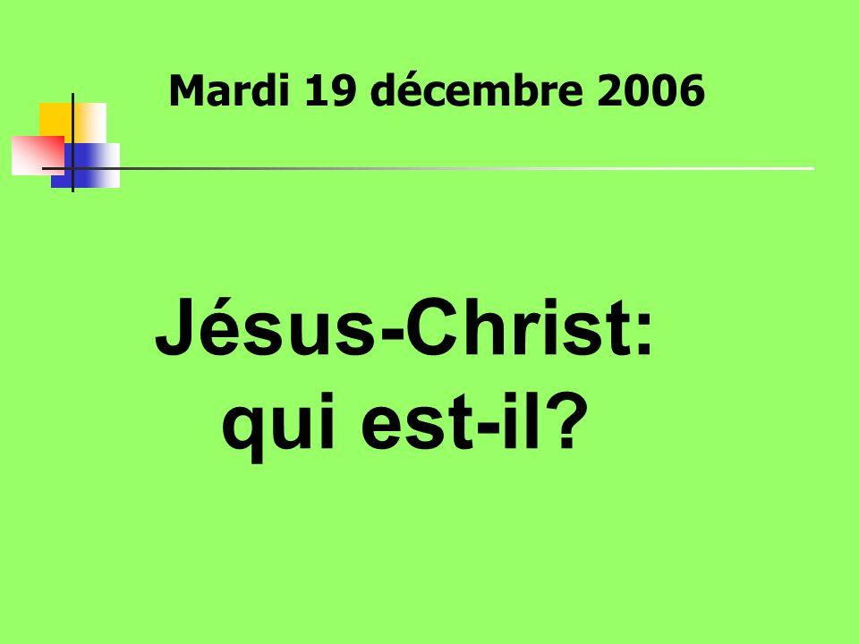 Jésus-Christ: qui est-il? Mardi 19 décembre 2006