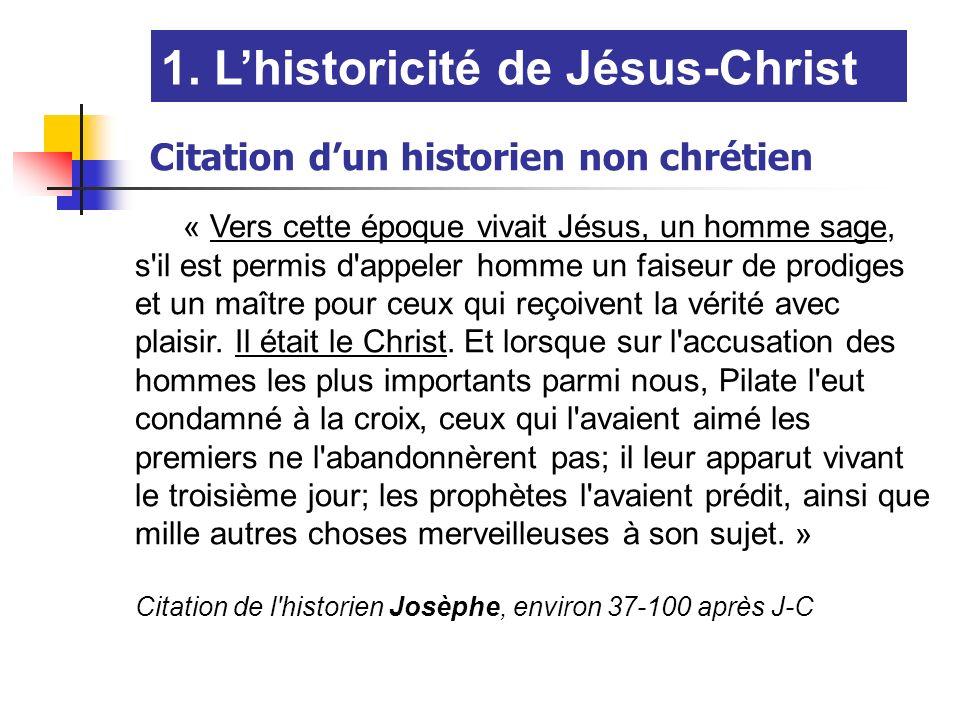 1. Lhistoricité de Jésus-Christ Citation dun historien non chrétien « Vers cette époque vivait Jésus, un homme sage, s'il est permis d'appeler homme u