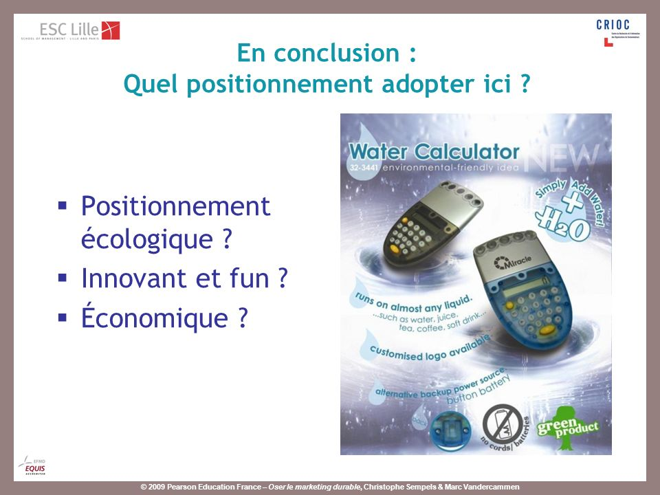 © 2009 Pearson Education France – Oser le marketing durable, Christophe Sempels & Marc Vandercammen Positionnement écologique .