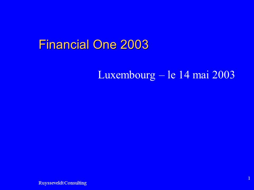 Ruysseveldt Consulting 1 Financial One 2003 Luxembourg – le 14 mai 2003