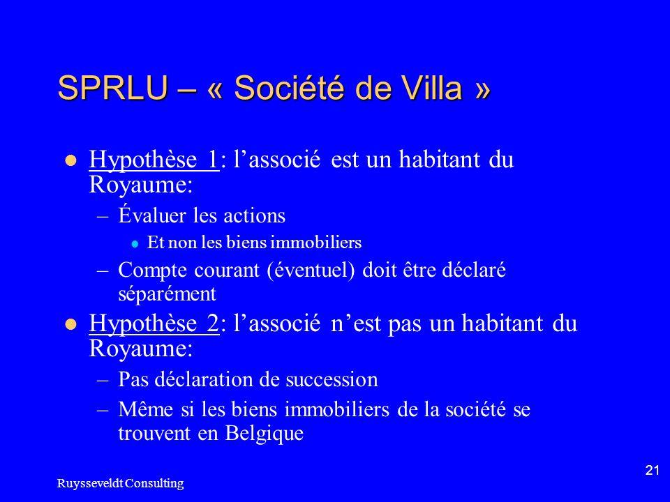 Ruysseveldt Consulting 21 SPRLU – « Société de Villa » Hypothèse 1: lassocié est un habitant du Royaume: –Évaluer les actions Et non les biens immobil