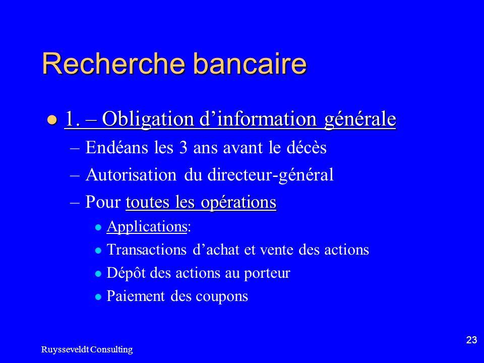 Ruysseveldt Consulting 23 Recherche bancaire 1. – Obligation dinformation générale 1. – Obligation dinformation générale –Endéans les 3 ans avant le d