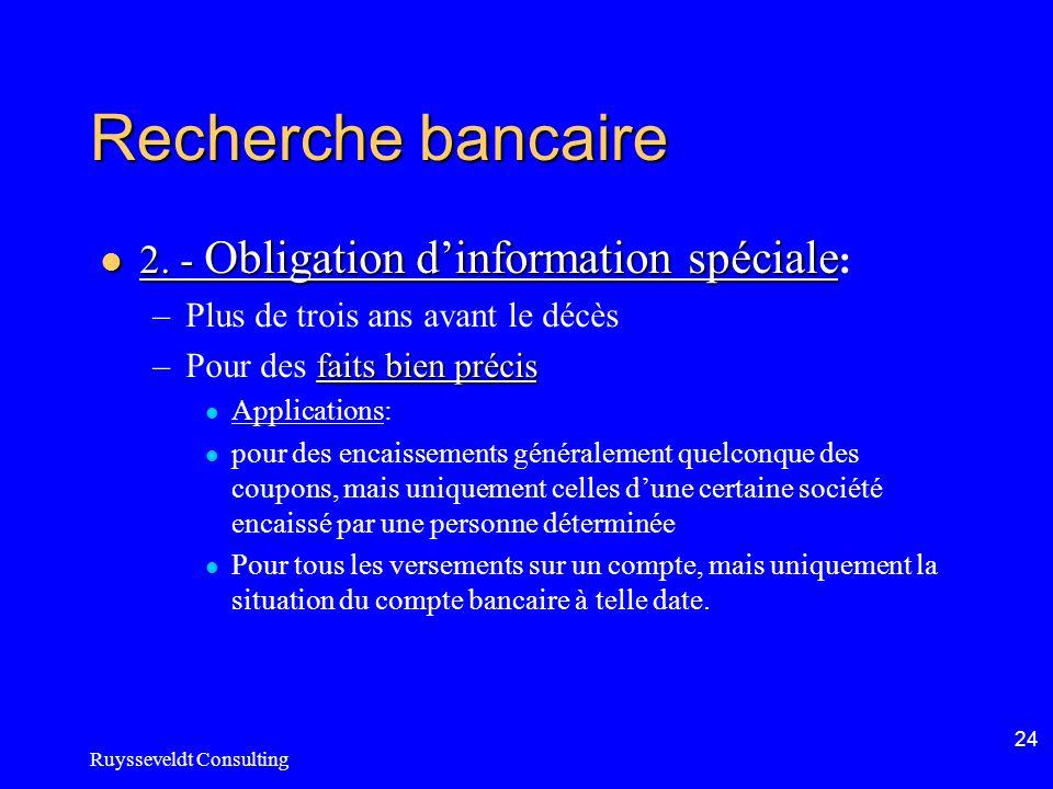 Ruysseveldt Consulting 24 Recherche bancaire 2. - Obligation dinformation spéciale 2. - Obligation dinformation spéciale : –Plus de trois ans avant le