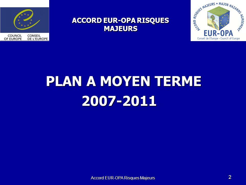 Accord EUR-OPA Risques Majeurs 2 PLAN A MOYEN TERME 2007-2011 ACCORD EUR-OPA RISQUES MAJEURS