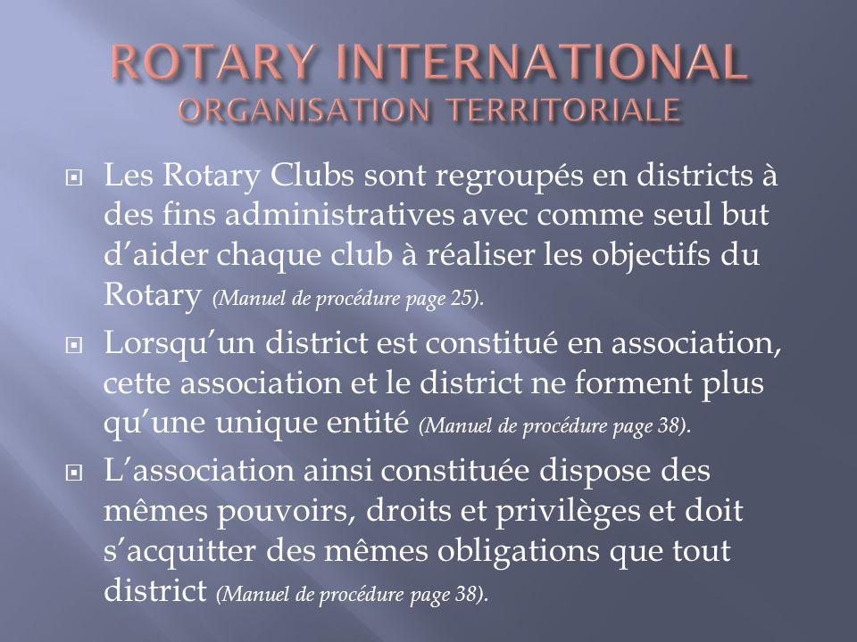 Les Rotary Clubs sont regroupés en districts à des fins administratives avec comme seul but daider chaque club à réaliser les objectifs du Rotary (Man