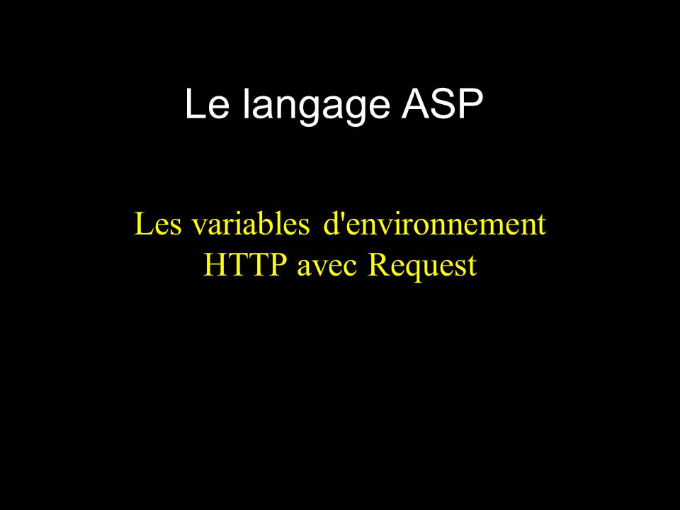 Le langage ASP Les variables d environnement HTTP avec Request