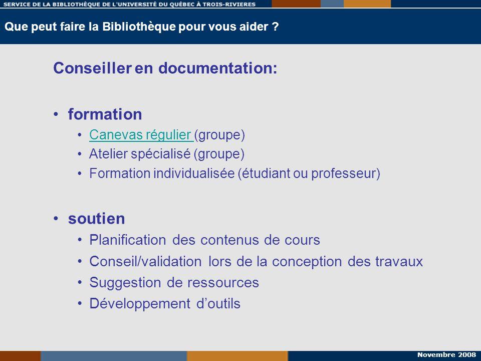 Novembre 2008 Que peut faire la Bibliothèque pour vous aider ? Conseiller en documentation: formation Canevas régulier (groupe)Canevas régulier Atelie