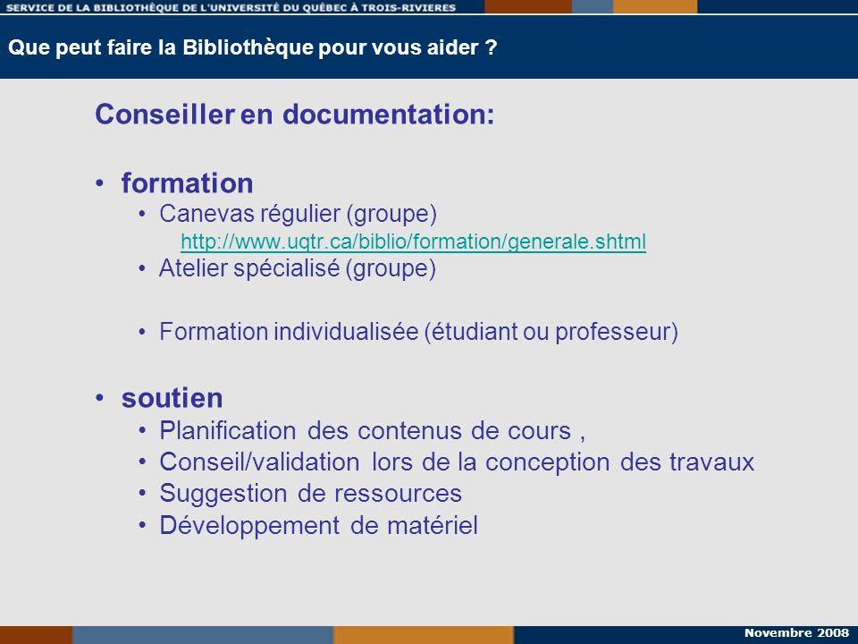 Novembre 2008 Que peut faire la Bibliothèque pour vous aider ? Conseiller en documentation: formation Canevas régulier (groupe) http://www.uqtr.ca/bib