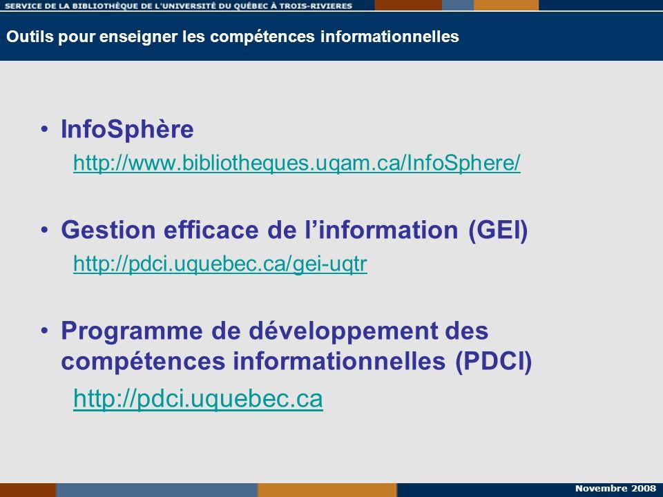 Novembre 2008 Outils pour enseigner les compétences informationnelles InfoSphère http://www.bibliotheques.uqam.ca/InfoSphere/ Gestion efficace de linf