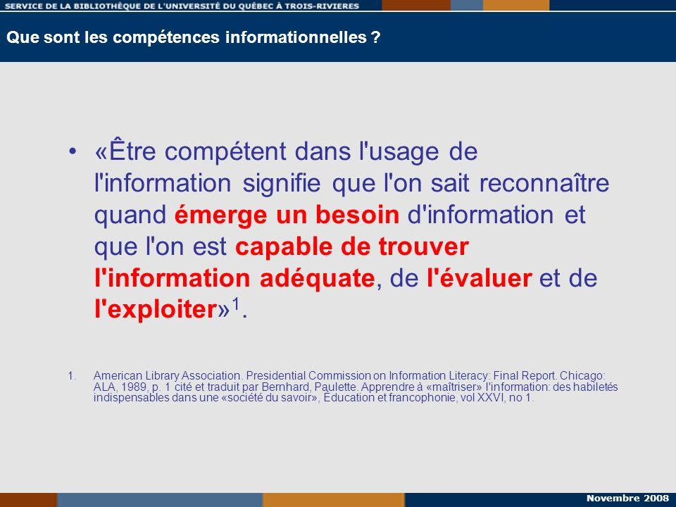 Novembre 2008 Que sont les compétences informationnelles ? «Être compétent dans l'usage de l'information signifie que l'on sait reconnaître quand émer
