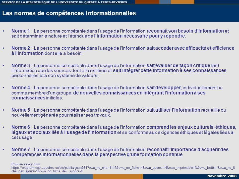 Novembre 2008 Les normes de compétences informationnelles Norme 1 : La personne compétente dans l'usage de l'information reconnaît son besoin d'inform