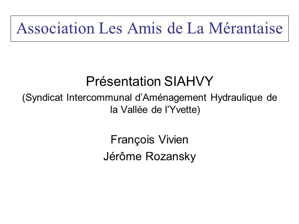 Association Les Amis de La Mérantaise Présentation SIAHVY (Syndicat Intercommunal dAménagement Hydraulique de la Vallée de lYvette) François Vivien Jé