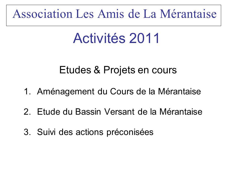Association Les Amis de La Mérantaise Activités 2011 Etudes & Projets en cours 1.Aménagement du Cours de la Mérantaise 2.Etude du Bassin Versant de la
