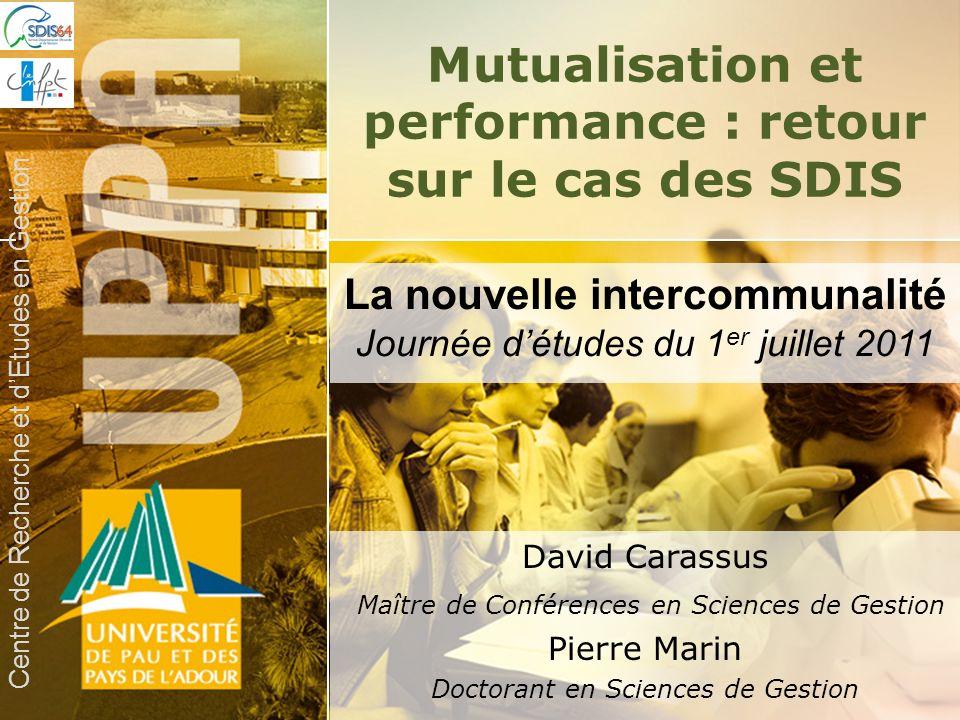 1 Mutualisation et performance : retour sur le cas des SDIS David Carassus Maître de Conférences en Sciences de Gestion Pierre Marin Doctorant en Scie