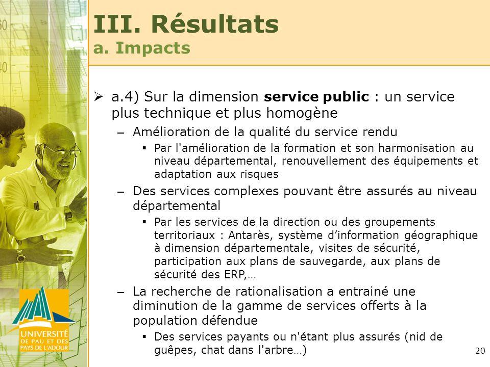 20 III. Résultats a. Impacts a.4) Sur la dimension service public : un service plus technique et plus homogène – Amélioration de la qualité du service