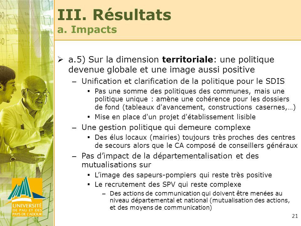 21 III. Résultats a. Impacts a.5) Sur la dimension territoriale: une politique devenue globale et une image aussi positive – Unification et clarificat