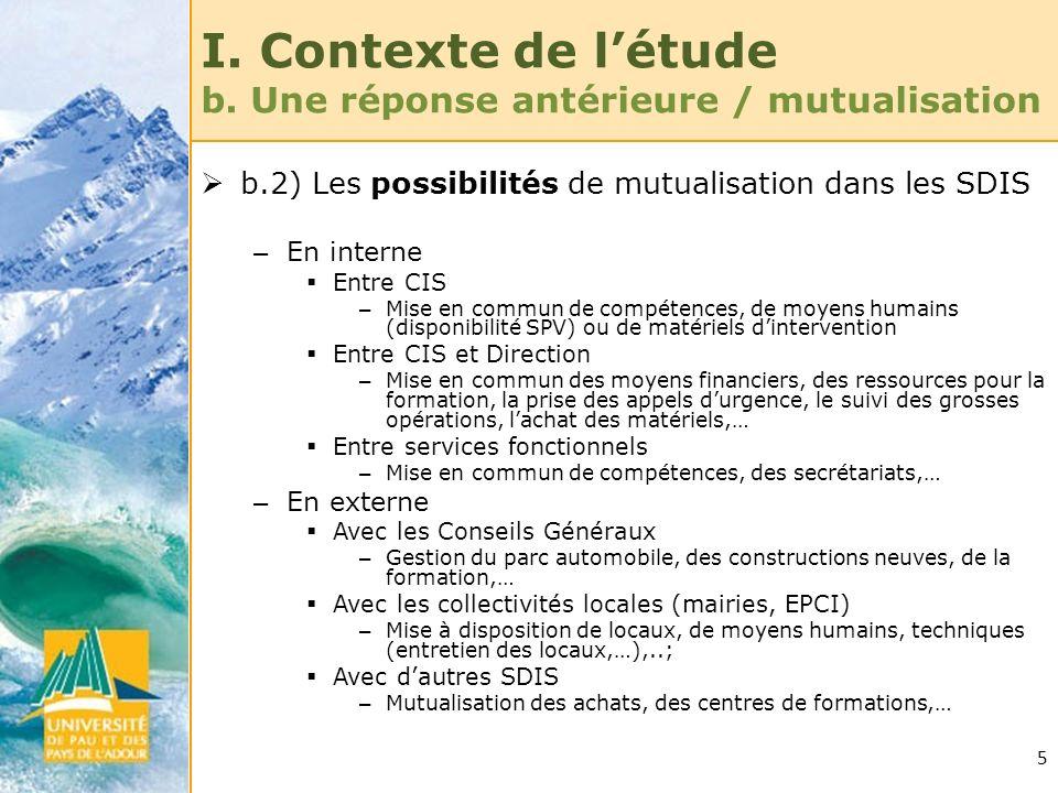 5 I. Contexte de létude b. Une réponse antérieure / mutualisation b.2) Les possibilités de mutualisation dans les SDIS – En interne Entre CIS – Mise e