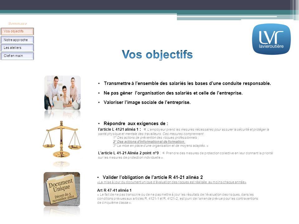 Répondre aux exigences de : larticle L 4121 alinéa 1 : « L'employeur prend les mesures nécessaires pour assurer la sécurité et protéger la santé physi