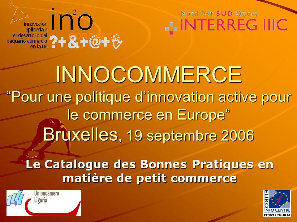 INNOCOMMERCE Pour une politique dinnovation active pour le commerce en Europe Bruxelles, 19 septembre 2006 Le Catalogue des Bonnes Pratiques en matière de petit commerce
