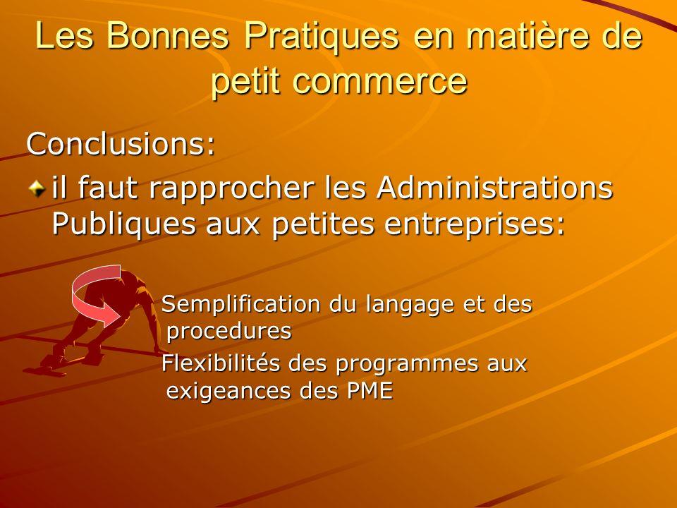 Conclusions: il faut rapprocher les Administrations Publiques aux petites entreprises: Semplification du langage et des procedures Flexibilités des programmes aux exigeances des PME Les Bonnes Pratiques en matière de petit commerce