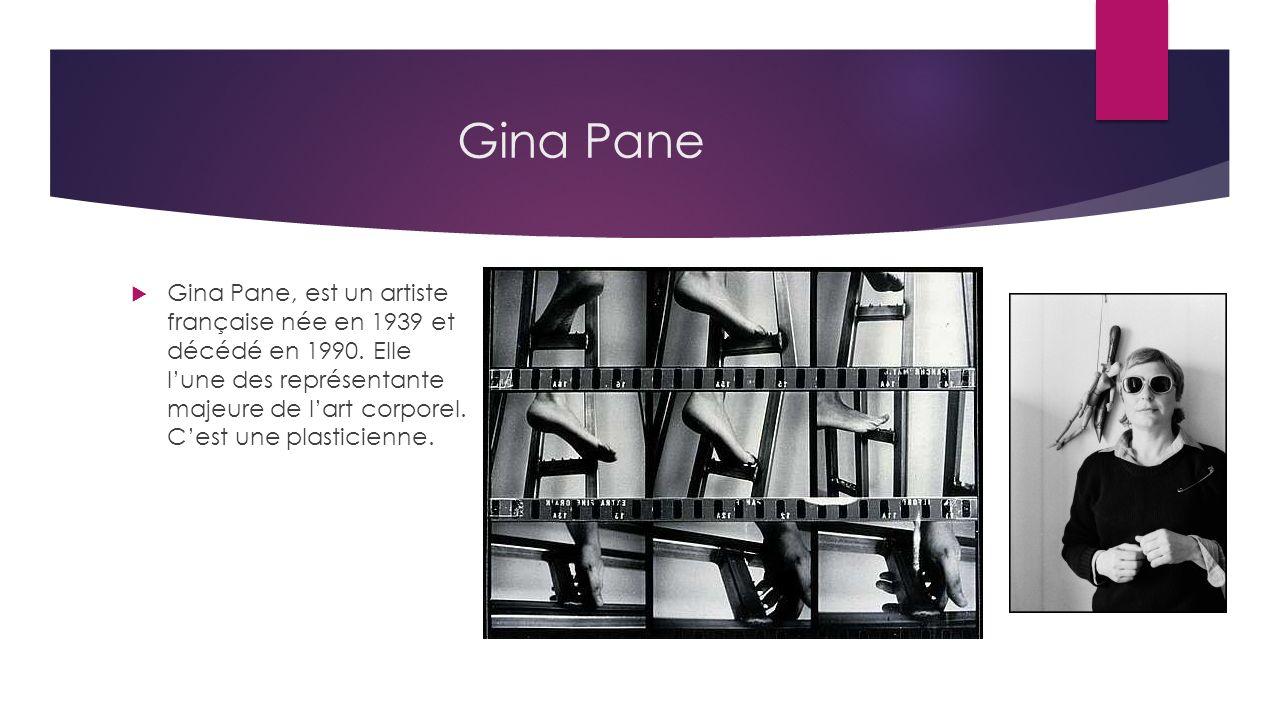 Gina Pane Gina Pane, est un artiste française née en 1939 et décédé en 1990.