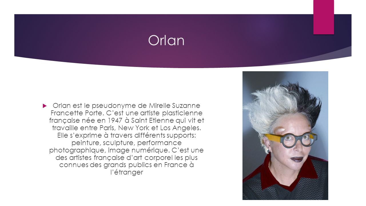 Orlan Orlan est le pseudonyme de Mirelle Suzanne Francette Porte.