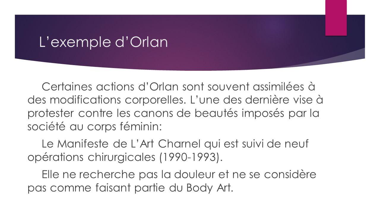Lexemple dOrlan Certaines actions dOrlan sont souvent assimilées à des modifications corporelles.
