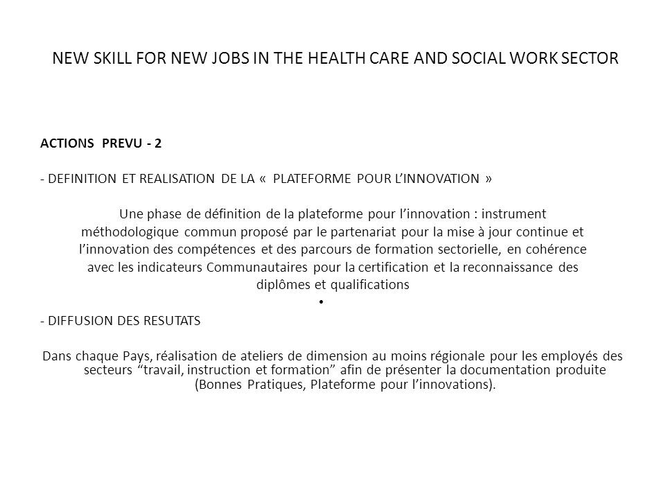 NEW SKILL FOR NEW JOBS IN THE HEALTH CARE AND SOCIAL WORK SECTOR ACTIONS PREVU - 2 - DEFINITION ET REALISATION DE LA « PLATEFORME POUR LINNOVATION » U
