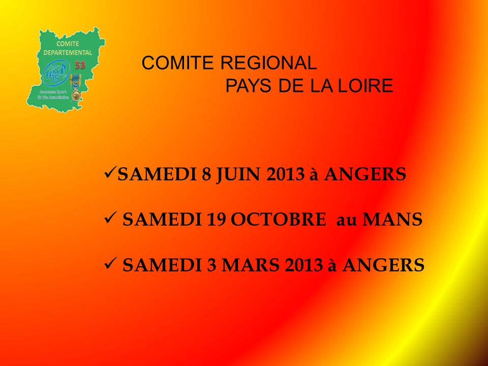 COMITE REGIONAL PAYS DE LA LOIRE SAMEDI 8 JUIN 2013 à ANGERS SAMEDI 19 OCTOBRE au MANS SAMEDI 3 MARS 2013 à ANGERS
