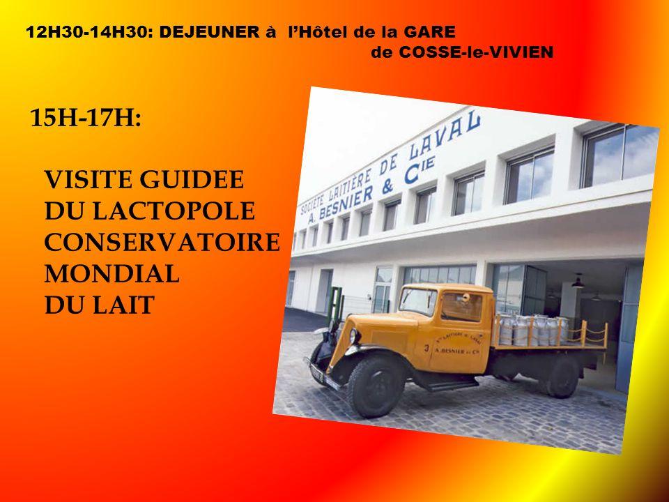 12H30-14H30: DEJEUNER à lHôtel de la GARE de COSSE-le-VIVIEN 15H-17H: VISITE GUIDEE DU LACTOPOLE CONSERVATOIRE MONDIAL DU LAIT