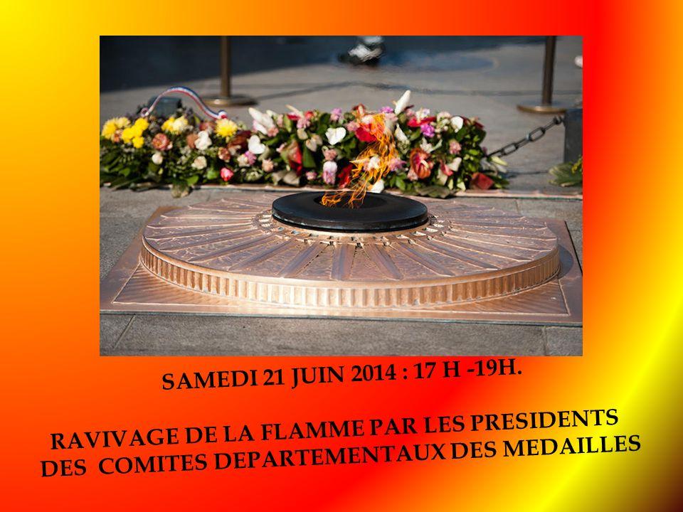 SAMEDI 21 JUIN 2014 : 17 H -19H. RAVIVAGE DE LA FLAMME PAR LES PRESIDENTS DES COMITES DEPARTEMENTAUX DES MEDAILLES