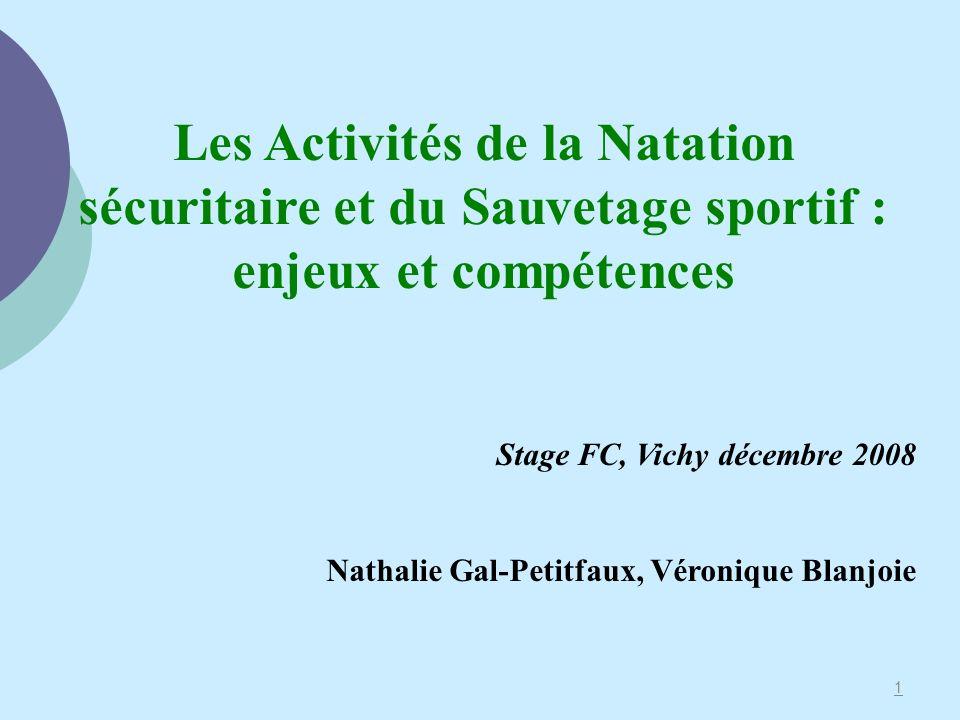 1 Les Activités de la Natation sécuritaire et du Sauvetage sportif : enjeux et compétences Stage FC, Vichy décembre 2008 Nathalie Gal-Petitfaux, Véron