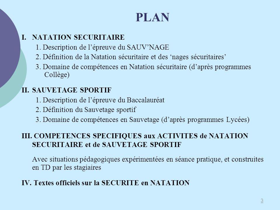 PLAN I. NATATION SECURITAIRE 1. Description de lépreuve du SAUVNAGE 2. Définition de la Natation sécuritaire et des nages sécuritaires 3. Domaine de c