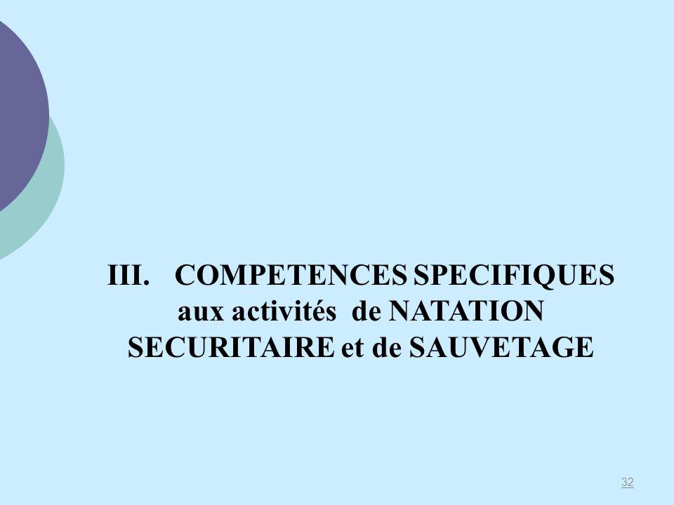 32 III.COMPETENCES SPECIFIQUES aux activités de NATATION SECURITAIRE et de SAUVETAGE