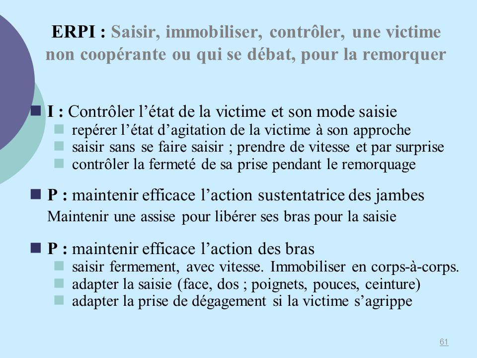 ERPI : Saisir, immobiliser, contrôler, une victime non coopérante ou qui se débat, pour la remorquer I : Contrôler létat de la victime et son mode sai