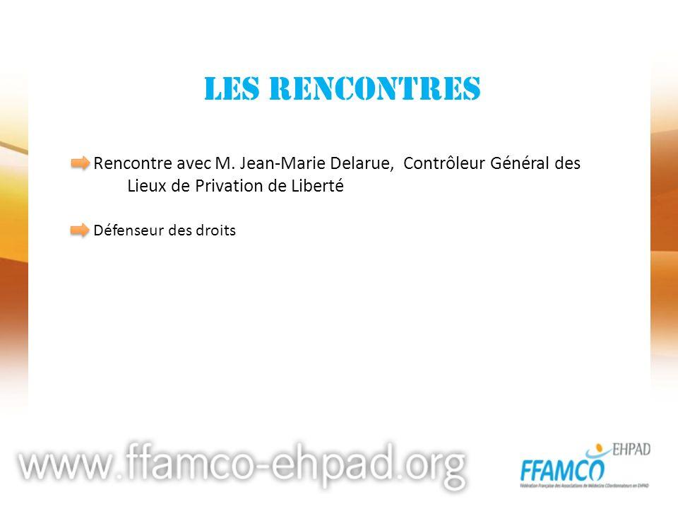 LES RENCONTRES Rencontre avec M. Jean-Marie Delarue, Contrôleur Général des Lieux de Privation de Liberté Défenseur des droits