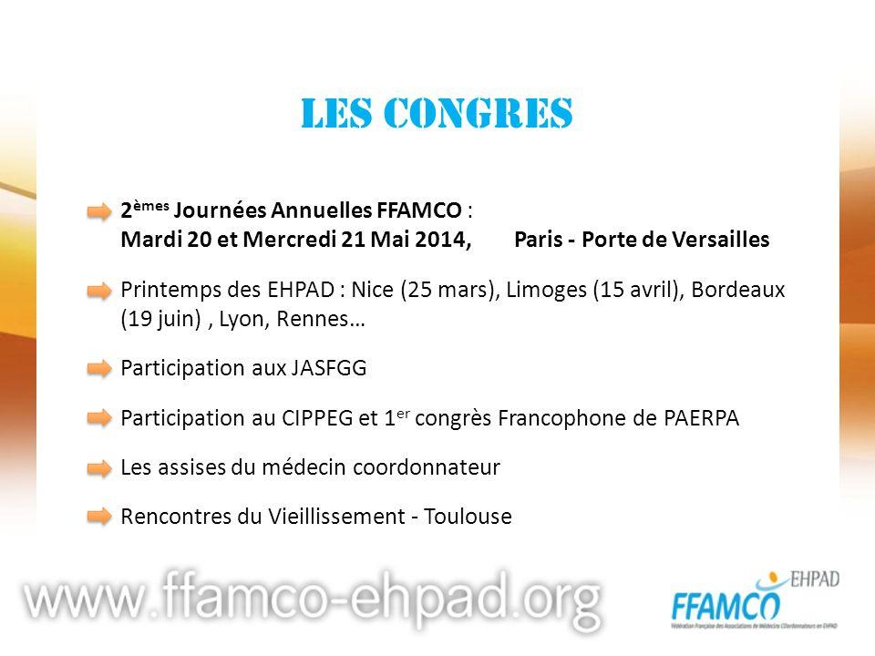 LES CONGRES 2 èmes Journées Annuelles FFAMCO : Mardi 20 et Mercredi 21 Mai 2014, Paris - Porte de Versailles Printemps des EHPAD : Nice (25 mars), Lim