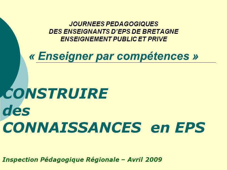 JOURNEES PEDAGOGIQUES DES ENSEIGNANTS DEPS DE BRETAGNE ENSEIGNEMENT PUBLIC ET PRIVE « Enseigner par compétences » CONSTRUIRE des CONNAISSANCES en EPS