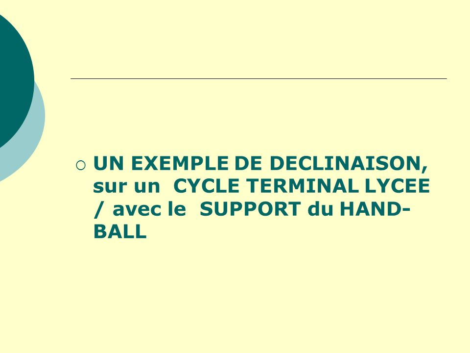 UN EXEMPLE DE DECLINAISON, sur un CYCLE TERMINAL LYCEE / avec le SUPPORT du HAND- BALL