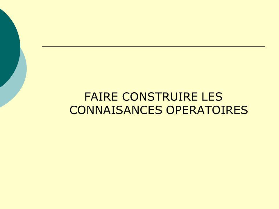 FAIRE CONSTRUIRE LES CONNAISANCES OPERATOIRES