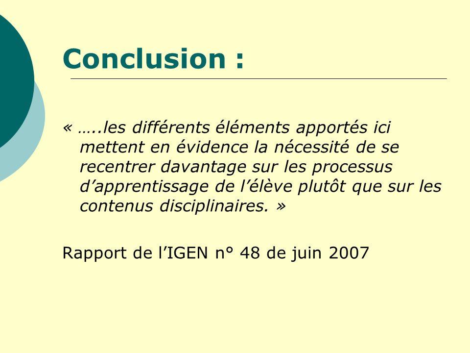 Conclusion : « …..les différents éléments apportés ici mettent en évidence la nécessité de se recentrer davantage sur les processus dapprentissage de