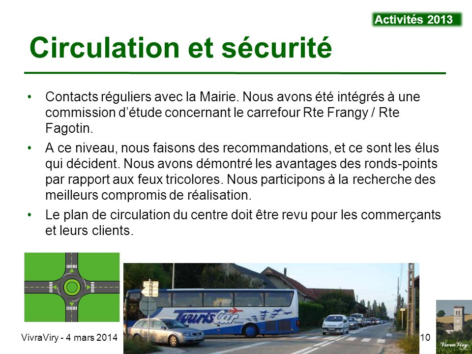 VivraViry - 4 mars 201410 Contacts réguliers avec la Mairie. Nous avons été intégrés à une commission détude concernant le carrefour Rte Frangy / Rte