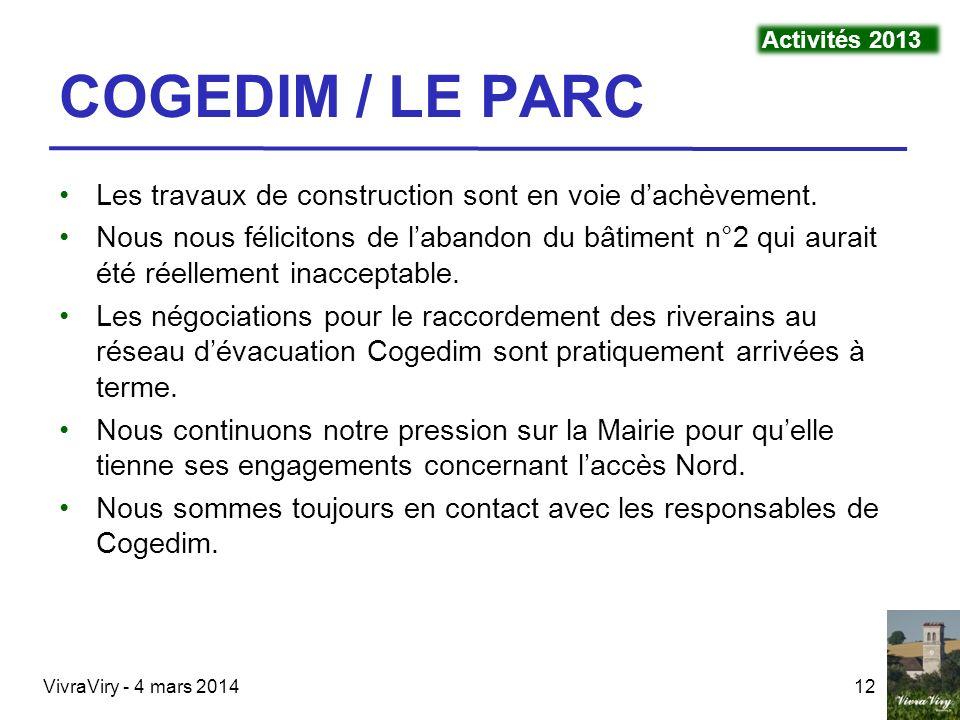 VivraViry - 4 mars 201412 COGEDIM / LE PARC Les travaux de construction sont en voie dachèvement. Nous nous félicitons de labandon du bâtiment n°2 qui