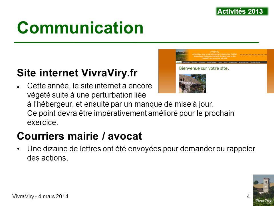 VivraViry - 4 mars 20144 Communication Site internet VivraViry.fr Cette année, le site internet a encore végété suite à une perturbation liée à lhéber