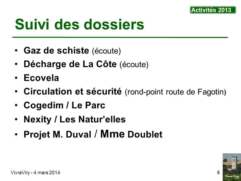 VivraViry - 4 mars 20146 Suivi des dossiers Gaz de schiste (écoute) Décharge de La Côte (écoute) Ecovela Circulation et sécurité (rond-point route de