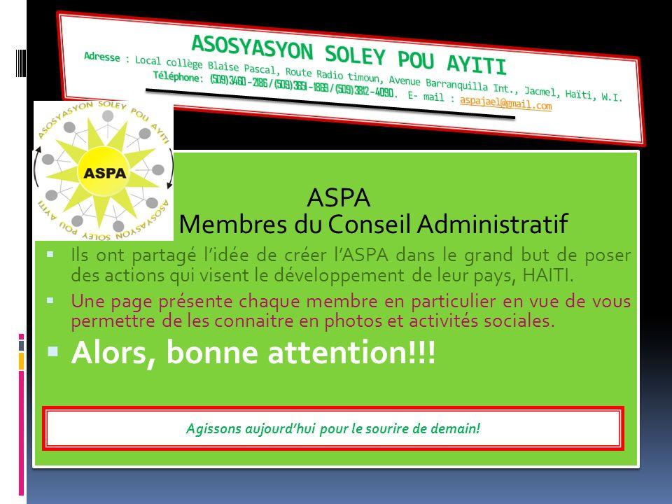 ASPA Membres du Conseil Administratif Ils ont partagé lidée de créer lASPA dans le grand but de poser des actions qui visent le développement de leur pays, HAITI.