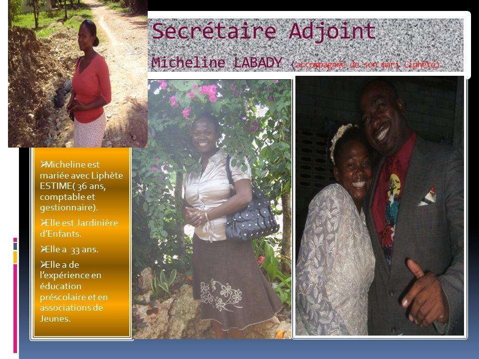 Secrétaire Adjoint Micheline LABADY ( accompagnée de son mari Liphète) Micheline est mariée avec Liphète ESTIME( 36 ans, comptable et gestionnaire).